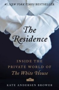 the-residence-inside-private-world-of-white-house-kate-andersen-bower