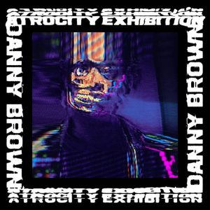 fall albums - Atrocity Exhibition- Danny Brown
